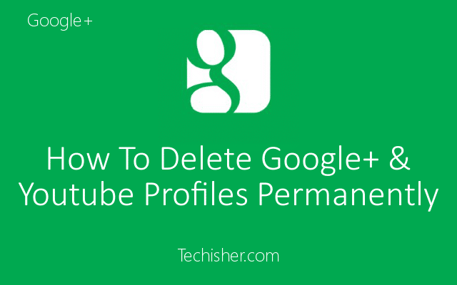 How To Delete Google Plus Profile and Youtube channel Permanently?